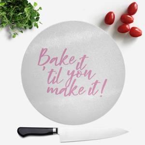Bake It Till You Make It! Round Chopping Board