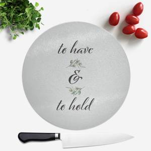 To Have And To Hold Round Chopping Board