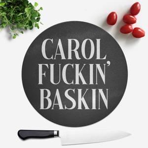 Carol Fuckin' Baskin Round Chopping Board