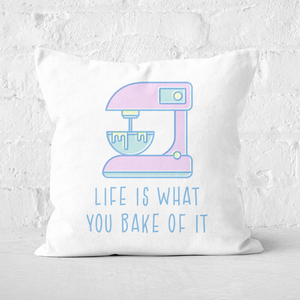 Life Is What You Bake Of It Square Cushion