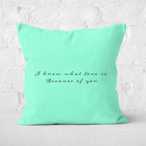 I Know What Love Is Because Of You Square Cushion