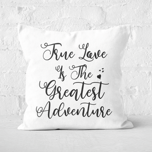 True Love Is The Greatest Adventure Square Cushion