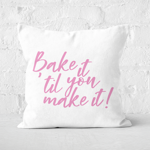 Bake It Till You Make It! Square Cushion