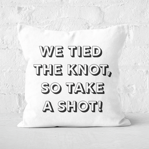 We Tied The Knot, So Take A Shot! Square Cushion