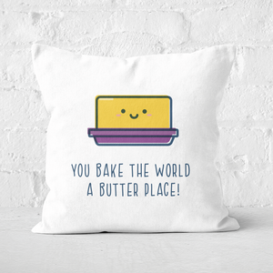 You Bake The World A Butter Place! Square Cushion
