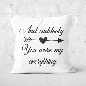 And Suddenly, You Were My Everything Square Cushion