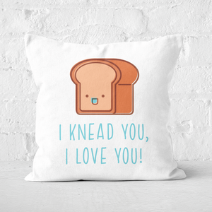 I Knead You I Love You Square Cushion
