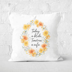 Today A Bride, Tomorrow A Wife Square Cushion