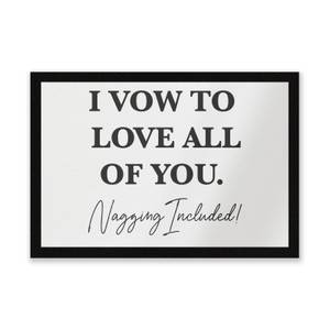 I Vow To Love All Of You. Nagging Included Entrance Mat