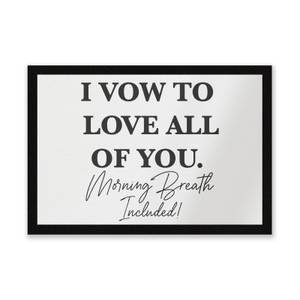 I Vow To Love All Of You. Morning Breath Included Entrance Mat