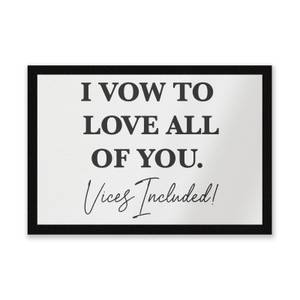 I Vow To Love All Of You. Vices Included Entrance Mat