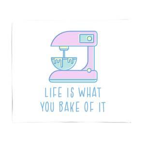 Life Is What You Bake Of It Fleece Blanket