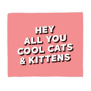Hey All You Cool Cats And Kittens Fleece Blanket