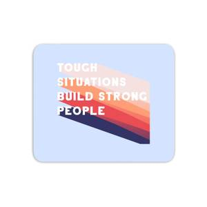 Tough Situations Build Strong People Mouse Mat