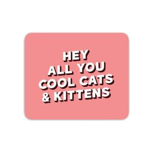 Hey All You Cool Cats And Kittens Mouse Mat
