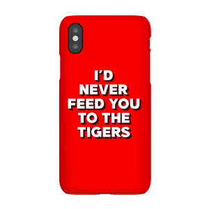 I'd Never Feed You To The Tigers Phone Case for iPhone and Android