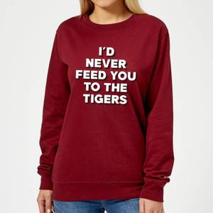 I'd Never Feed You To The Tigers Women's Sweatshirt - Burgundy
