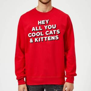 Hey All You Cool Cats And Kittens Sweatshirt - Red