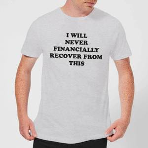 I Will Never Financially Recover From This Men's T-Shirt - Grey