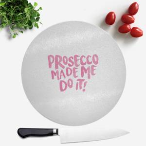 Prosecco Made Me Do It Round Chopping Board