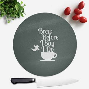 Brew Before I Say Do Round Chopping Board