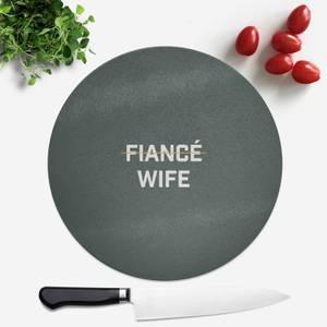 Fiance Wife Round Chopping Board