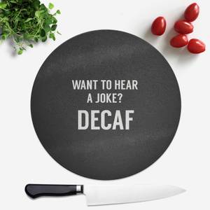 Want To Hear A Joke? Decaf Round Chopping Board