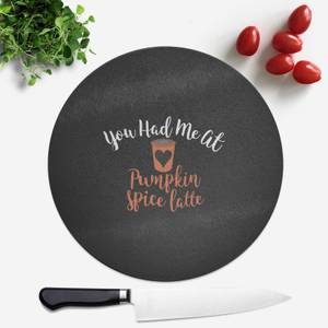You Had Me At Pumpkin Spice Latte Round Chopping Board