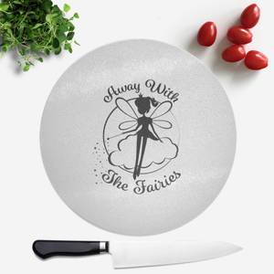 Away With The Fairies Round Chopping Board
