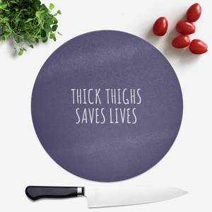 Thick Thighs Saves Lives Round Chopping Board