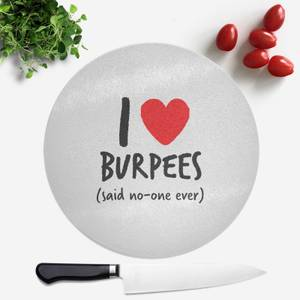 I Love Burpees Round Chopping Board