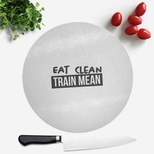 Eat Clean Train Mean Round Chopping Board
