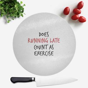 Does Running Late Count As Exercise Round Chopping Board