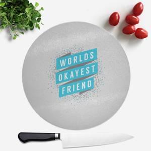 Worlds Okayest Friend Round Chopping Board