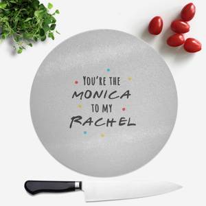 You're The Monica To My Rachel Round Chopping Board
