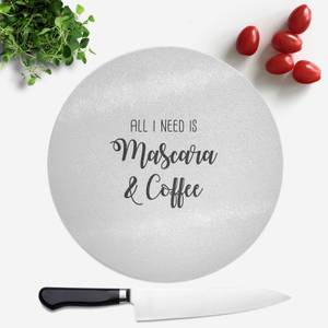All I Need Is Mascara And Coffee Round Chopping Board