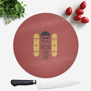 Ride Or Die Skateboard Round Chopping Board