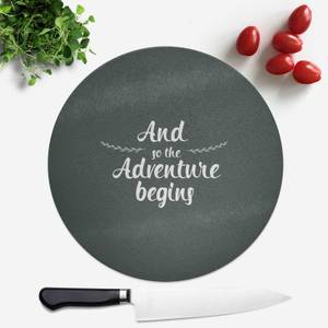 And The Adventure Begins Round Chopping Board