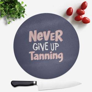 Never Give Up Tanning Round Chopping Board