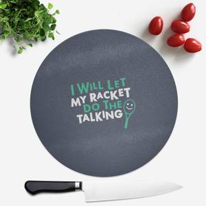 I Will Let My Racket Do The Talking Round Chopping Board