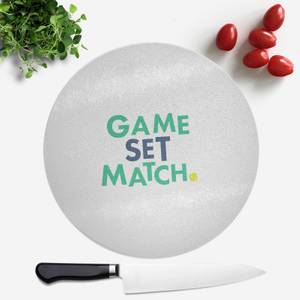 Game Set Match Round Chopping Board