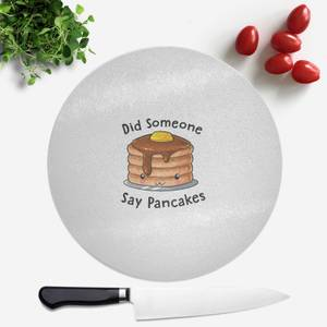 Did Someone Say Pancakes Round Chopping Board