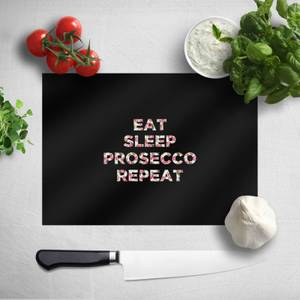 Eat Sleep Prosecco Repeat Chopping Board