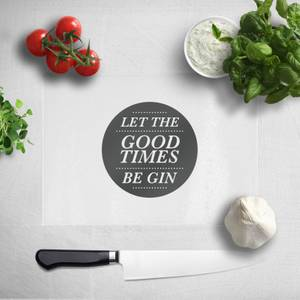 Let The Good Times Be Gin Chopping Board