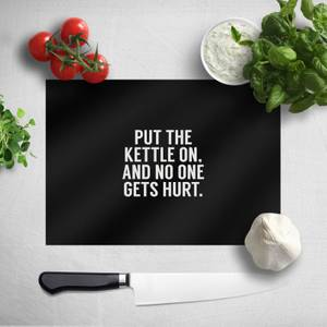 Put The Kettle On And No One Gets Hurt Chopping Board