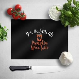 You Had Me At Pumpkin Spice Latte Chopping Board
