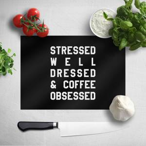 Stressed Dressed And Coffee Obsessed Chopping Board