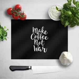 Make Coffee Not War Chopping Board