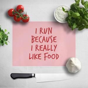 I Run Because I Really Like Food Chopping Board