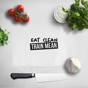 Eat Clean Train Mean Chopping Board